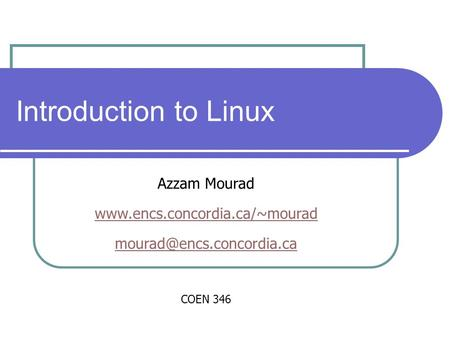 Introduction to Linux Azzam Mourad  COEN 346.