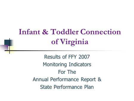 Infant & Toddler Connection of Virginia Results of FFY 2007 Monitoring Indicators For The Annual Performance Report & State Performance Plan.