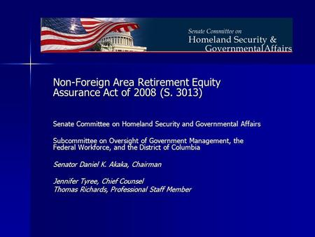 Non-Foreign Area Retirement Equity Assurance Act of 2008 (S. 3013) Senate Committee on Homeland Security and Governmental Affairs Subcommittee on Oversight.