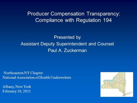 Producer Compensation Transparency: Compliance with Regulation 194 Presented by Assistant Deputy Superintendent and Counsel Paul A. Zuckerman Northeastern.