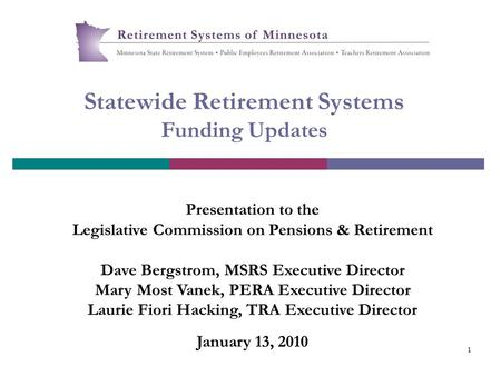 1 Statewide Retirement Systems Funding Updates Presentation to the Legislative Commission on Pensions & Retirement Dave Bergstrom, MSRS Executive Director.