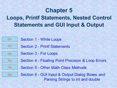 Chapter 5 Loops, Printf Statements, Nested Control Statements and GUI Input & Output Section 1 - While Loops Section <strong>2</strong> - Printf Statements Section 3 -