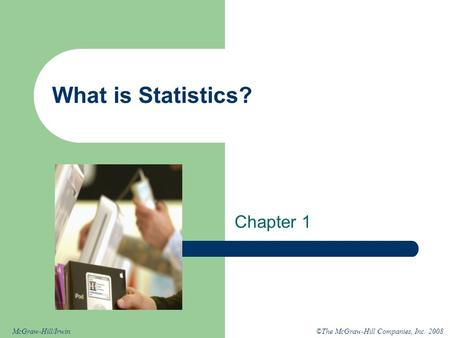 ©The McGraw-Hill Companies, Inc. 2008McGraw-Hill/Irwin What is Statistics? Chapter 1.