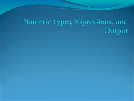 Numeric Types, Expressions, and Output 1. Chapter 3 Topics Constants of Type int and float Evaluating Arithmetic Expressions Implicit Type Coercion and.