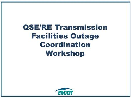 QSE/RE Transmission Facilities Outage Coordination Workshop.