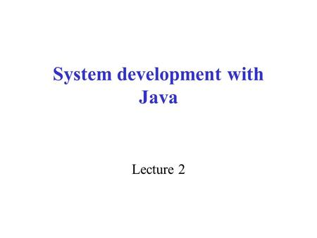 System development with Java Lecture 2. Rina Errors A program can have three types of errors: Syntax and semantic errors – called.