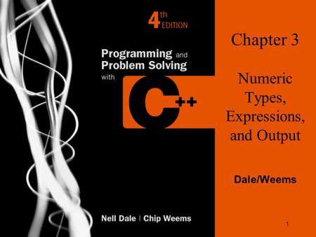 1 Chapter 3 Numeric Types, Expressions, and Output Dale/Weems.