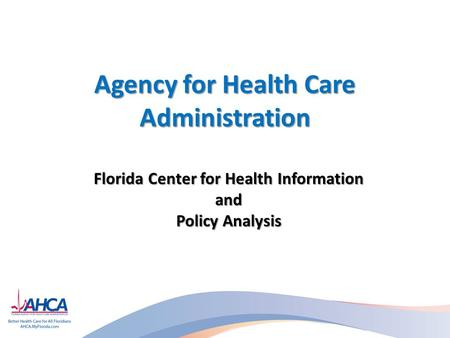 Agency for Health Care Administration Florida Center for Health Information and Policy Analysis.