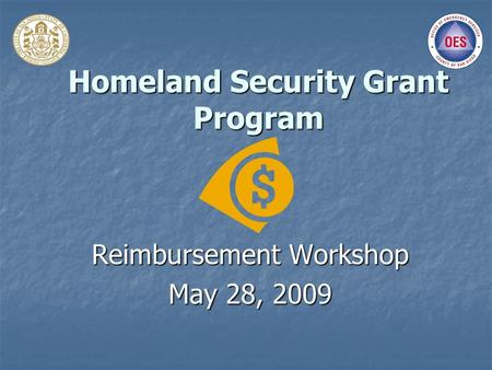 Homeland Security Grant Program Reimbursement Workshop May 28, 2009.