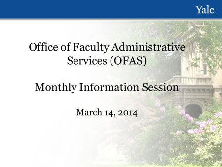 Office of Faculty Administrative Services (OFAS) Monthly Information Session March 14, 2014.