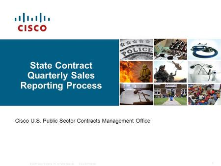© 2006 Cisco Systems, Inc. All rights reserved.Cisco Confidential 1 State Contract Quarterly Sales Reporting Process Cisco U.S. Public Sector Contracts.
