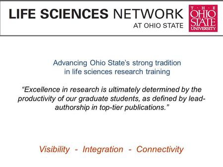 "Advancing Ohio State's strong tradition in life sciences research training ""Excellence in research is ultimately determined by the productivity of our."