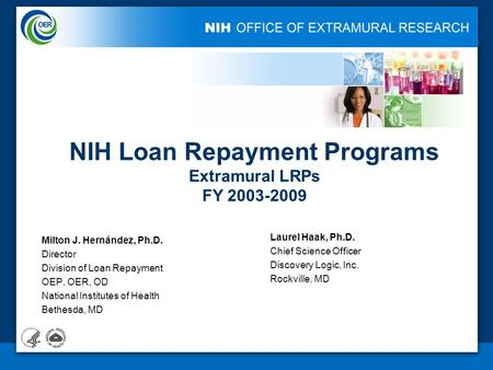 NIH LOAN REPAYMENT PROGRAM EVALUATION Milton J. Hernández, Ph.D. Director Division of Loan Repayment OEP, OER, OD National Institutes of Health Bethesda,