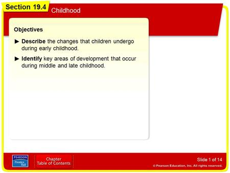 Section 19.4 Childhood Slide 1 of 14 Objectives Describe the changes that children undergo during early childhood. Section 19.4 Childhood Identify key.