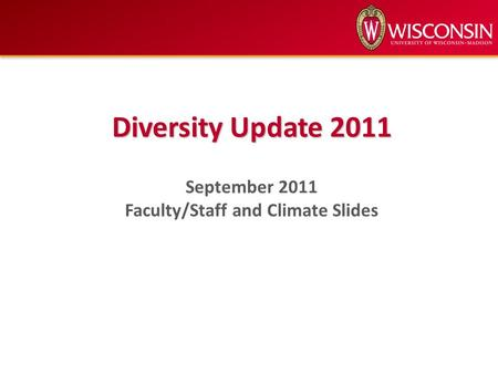 Diversity Update 2011 September 2011 Faculty/Staff and Climate Slides.