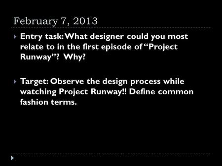 "February 7, 2013  Entry task: What designer could you most relate to in the first episode of ""Project Runway""? Why?  Target: Observe the design process."