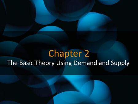 Chapter 2 The Basic Theory Using Demand and Supply.