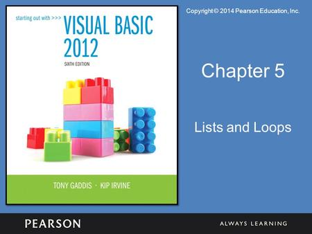 Copyright © 2014 Pearson Education, Inc. Chapter 5 Lists and Loops.