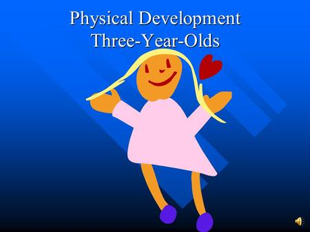 Physical Development Three-Year-Olds Growth Proportion Size relationship between different parts of the body. Size relationship between different parts.