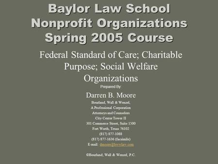 Baylor Law School Nonprofit Organizations Spring 2005 Course Federal Standard of Care; Charitable Purpose; Social Welfare Organizations Prepared By: Darren.