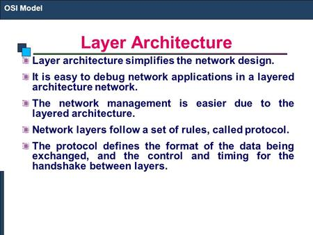 Layer Architecture Layer architecture simplifies the network design. It is easy to debug network applications in a layered architecture network. The network.