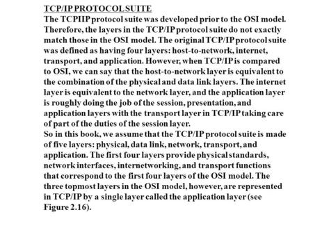 TCP/IP PROTOCOL SUITE The TCPIIP protocol suite was developed prior to the OSI model. Therefore, the layers in the TCP/IP protocol suite do not exactly.