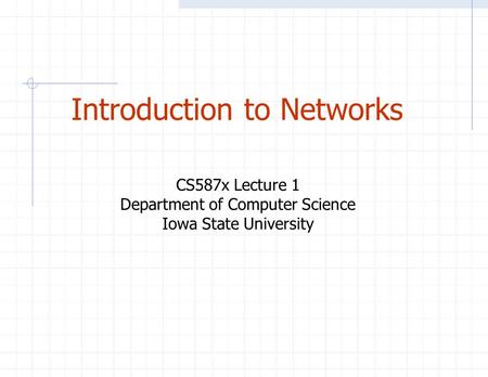 Introduction to Networks CS587x Lecture 1 Department of Computer Science Iowa State University.