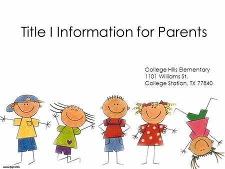 Title I Information for Parents College Hills Elementary 1101 Williams St. College Station, TX 77840.