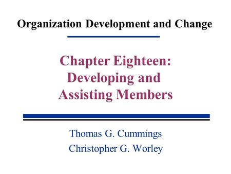 Organization Development and Change Thomas G. Cummings Christopher G. Worley Chapter Eighteen: Developing and Assisting Members.