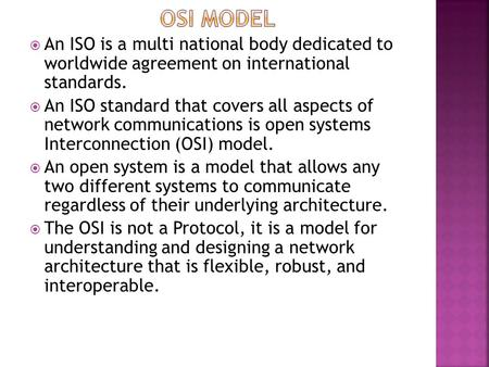  An ISO is a multi national body dedicated to worldwide agreement on international standards.  An ISO standard that covers all aspects of network communications.