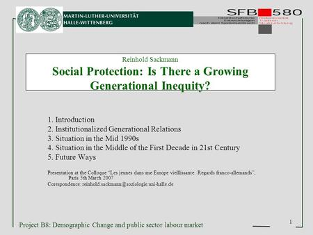 Project B8: Demographic Change and public sector labour market 1 Reinhold Sackmann Social Protection: Is There a Growing Generational Inequity? 1. Introduction.