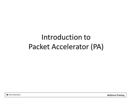 Introduction to Packet Accelerator (PA). Communication Models Network Access Ethernet ARP FDDI Internet IP Host-to-Host TCP UDP Application TELNET FTP.