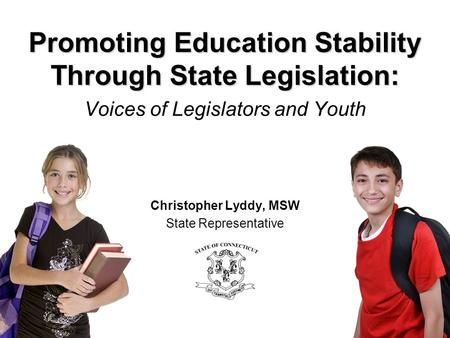 Promoting Education Stability Through State Legislation: Promoting Education Stability Through State Legislation: Voices of Legislators and Youth Christopher.