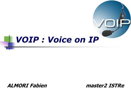 VOIP : Voice on IP ALMORI Fabien master2 ISTRe. Table of context VOIP stakes VOIP structure Protocol H.323 Advantages and drawbacks Conclusion.