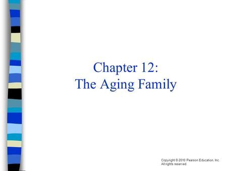 Copyright © 2010 Pearson Education, Inc. All rights reserved. Chapter 12: The Aging Family.