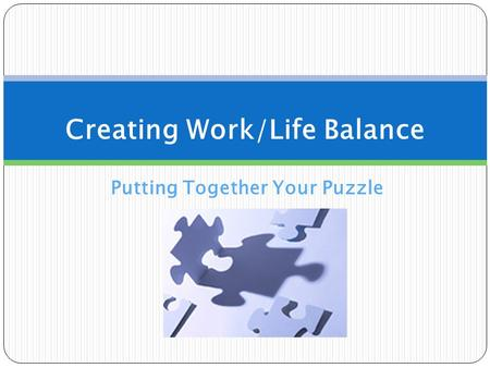 Putting Together Your Puzzle Creating Work/Life Balance.