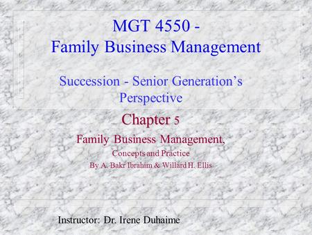 MGT 4550 - Family Business Management Succession - Senior Generation's Perspective Chapter 5 Family Business Management, Concepts and Practice By A. Bakr.