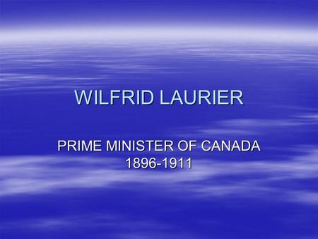 wilfrid laurier a true canadian prime minister Lawyer, statesman, first francophone prime minister of canada born at st-lin, québec, november 20, 1841, son of carolus laurier and marie martineau died at ottawa, ontario, february 17, 1919 laurier married zoé lafontaine in 1868 1874 first elected to the house of commons, and was an mp for 45 years.