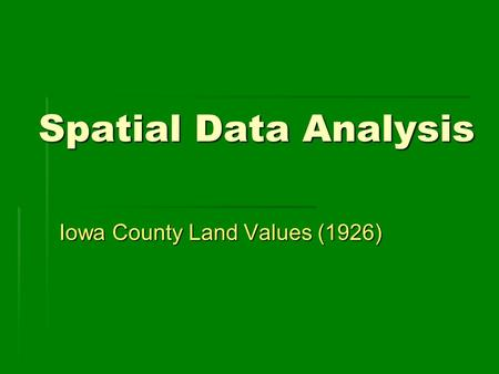 Spatial Data Analysis Iowa County Land Values (1926)