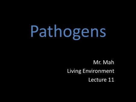 Pathogens Mr. Mah Living Environment Lecture 11. Warm-Up Take 3 minutes to write down as many diseases/illnesses you can think of! Now, put a dot beside.