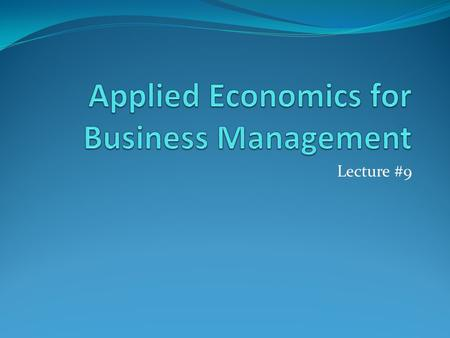 Lecture #9. Review Homework Set #7 Continue Production Economic Theory: product-product case.