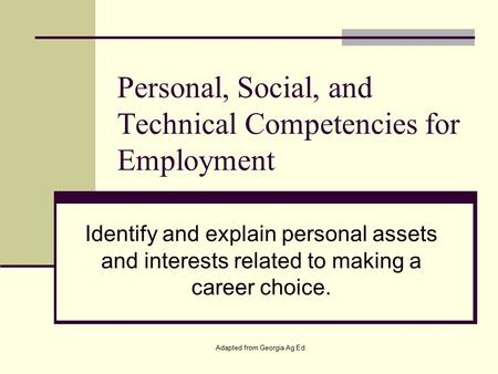 Adapted from Georgia Ag Ed. Personal, Social, and Technical Competencies for Employment Identify and explain personal assets and interests related to making.