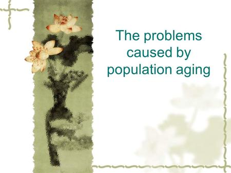 The problems caused by population aging. Structure problems  -overlapping  -disorder.