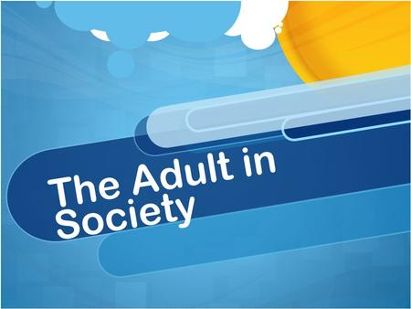 The Adult in Society. Adult Male Development There are 5 periods of adult male development: 1.Early Adult Transition 2.Entering the Adult World 3.The.