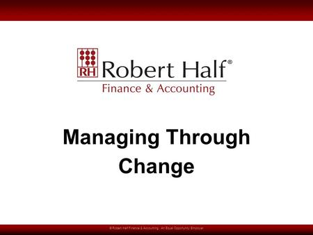 © Robert Half Finance & Accounting. An Equal Opportunity Employer Managing Through Change.
