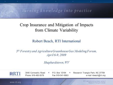Crop Insurance and Mitigation of Impacts from Climate Variability Robert Beach, RTI International 5 th Forestry and Agriculture Greenhouse Gas Modeling.