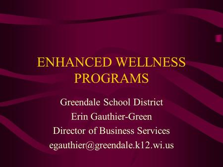 ENHANCED WELLNESS PROGRAMS Greendale School District Erin Gauthier-Green Director of Business Services