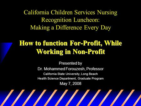 How to function For-Profit, While Working in Non-Profit California Children Services Nursing Recognition Luncheon: Making a Difference Every Day How to.