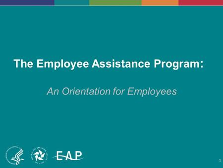 The Employee Assistance Program : An Orientation for Employees 1.