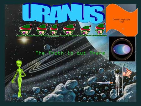 Dominic,sergio,kyle, Tyler. Uranus Info. Uranus was one of the first planets to be discovered. It is the seventh planet in the solar system. Scientist.